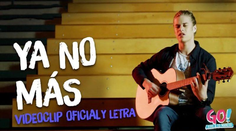 Ya No Más – Letra y Videoclip – Go! Vive a tu manera